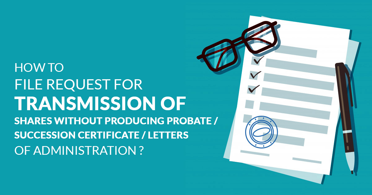 How to File Request for Transmission Of Shares Without Producing Probate / Succession Certificate / Letters Of Administration?