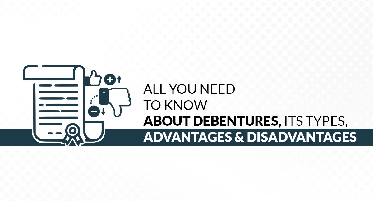 All You Need to Know About Debentures, Its Types, Advantages and Disadvantages