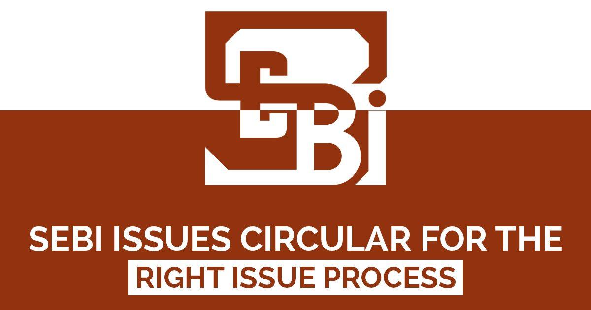 SEBI Issues Circular Right Issue Process